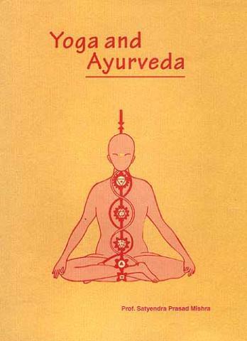 Book cover of Satyendra Prasad Mishra's Yoga and Āyurveda. Their Alliedness and Scope as Positive Health Science. Varanasi: Chaukhambha Sanskrit Sansthan, 1989.